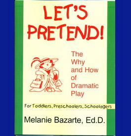 LET'S PRETEND! The Why and How of Dramatic Play